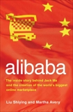 alibaba: The Inside Story Behind Jack Ma and the Creation of the World's Biggest Online Marketplace, Liu Shiying & Avery, Martha