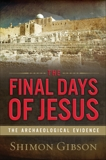 The Final Days of Jesus: The Archaeological Evidence, Gibson, Shimon