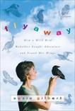 Flyaway: How A Wild Bird Rehabber Sought Adventure and Found Her Wings, Gilbert, Suzie
