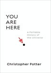 You Are Here: A Portable History of the Universe, Potter, Christopher