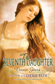 The Faerie Path #3: The Seventh Daughter, Jones, Frewin