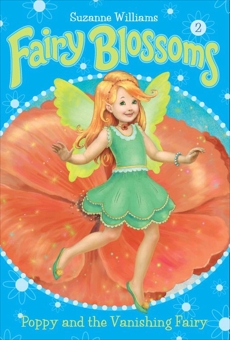 Fairy Blossoms #2: Poppy and the Vanishing Fairy, Williams, Suzanne