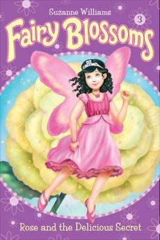 Fairy Blossoms #3: Rose and the Delicious Secret, Williams, Suzanne