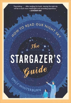The Stargazer's Guide: How to Read Our Night Sky, Winterburn, Emily