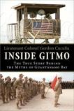 Inside Gitmo: The True Story Behind the Myths of Guantanamo Bay, Cucullu, Gordon