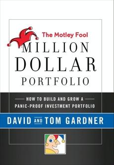 The Motley Fool Million Dollar Portfolio: How to Build and Grow a Panic-Proof Investment Portfolio, Gardner, David & Gardner, Tom