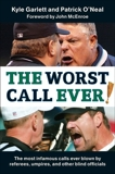 The Worst Call Ever!: The Most Infamous Calls Ever Blown by Referees, Umpires, and Other Blind Officials, Garlett, Kyle & O'Neal, Patrick