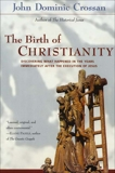 The Birth of Christianity: Discovering What Happened In the Years Immediately After the Execution of Jesus, Crossan, John Dominic