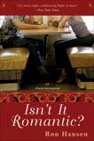 Isn't It Romantic?: An Entertainment, Hansen, Ron