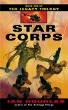Star Corps: Book One of The Legacy Trilogy, Douglas, Ian