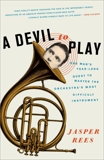 A Devil to Play: One Man's Year-Long Quest to Master the Orchestra's Most Difficult Instrument, Rees, Jasper