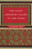 The Night Abraham Called to the Stars: Poems, Bly, Robert