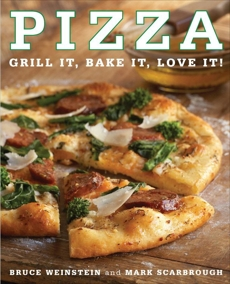 Pizza: Grill It, Bake It, Love It!, Weinstein, Bruce & Scarbrough, Mark