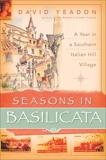 Seasons in Basilicata: A Year in a Southern Italian Hill Village, Yeadon, David