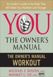 The Owner's Manual Workout, Roizen, Michael F. & Oz, Mehmet C.