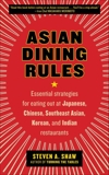 Asian Dining Rules: Essential Strategies for Eating Out at Japanese, Chinese, Southeast Asian, Korean, and Indian Restaurants, Shaw, Steven A.