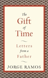 The Gift of Time: Letters from a Father, Ramos, Jorge