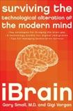 iBrain: Surviving the Technological Alteration of the Modern Mind, Small, Gary & Vorgan, Gigi