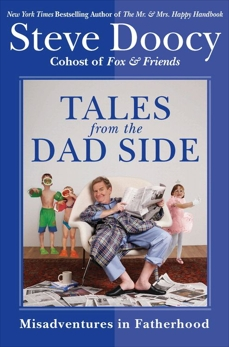 Tales from the Dad Side: Misadventures in Fatherhood, Doocy, Steve