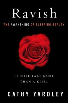 Ravish: The Awakening of Sleeping Beauty, Yardley, Cathy