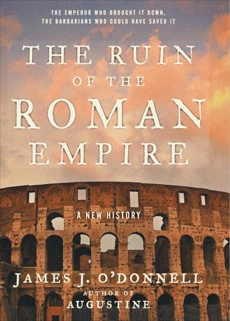 The Ruin of the Roman Empire: A New History, O'Donnell, James J.