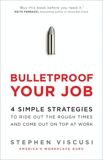 Bulletproof Your Job: 4 Simple Strategies to Ride Out the Rough Times and Come Out On Top at Work, Viscusi, Stephen