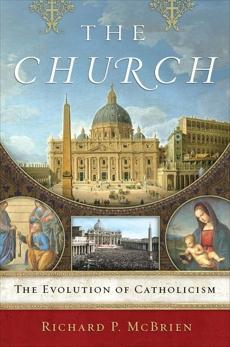 The Church: The Evolution of Catholicism, McBrien, Richard P.