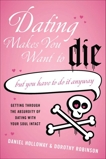 Dating Makes You Want to Die: (But You Have to Do It Anyway), Holloway, Daniel & Robinson, Dorothy