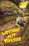 Weeding Out Trouble: A Nina Quinn Mystery, Webber, Heather