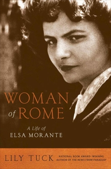 Woman of Rome: A Life of Elsa Morante, Tuck, Lily