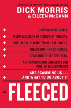 Fleeced: How Barack Obama, Media Mockery of Terrorist Threats, Liberals Who Want to Kill Talk Radio, the Self-Serving Congress, Companies That Help Iran, and Washington Lobbyists for Foreign Governments Are Scamming Us...and What to Do About It, Morris, Dick & McGann, Eileen