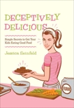 Deceptively Delicious: Simple Secrets to Get Your Kids Eating Good Food, Seinfeld, Jessica