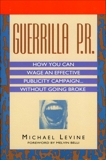 Guerrilla P.R.: How You Can Wage an Effective Publicity Campaign...Without Going Broke, Levine, Michael