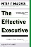 The Effective Executive: The Definitive Guide to Getting the Right Things Done, Drucker, Peter F.