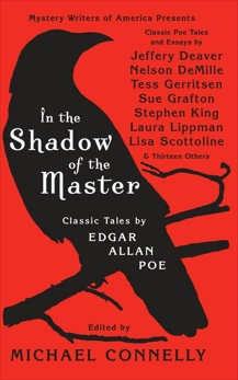 In the Shadow of the Master: Classic Tales by Edgar Allan Poe and Essays by Jeffery Deaver, Nelson DeMille, Tess Gerritsen, Sue Grafton, Stephen King, Laura Lippman, Lisa Scottoline, and Thirteen Others, Connelly, Michael
