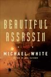 Beautiful Assassin: A Novel, White, Michael C.