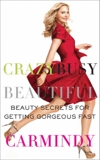 Crazy Busy Beautiful: Beauty Secrets for Getting Gorgeous Fast, Carmindy