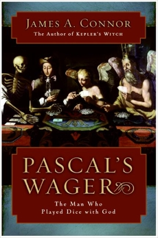 Pascal's Wager: The Man Who Played Dice with God, Connor, James A.