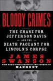 Bloody Crimes: The Funeral of Abraham Lincoln and the Chase for Jefferson Davis, Swanson, James L.