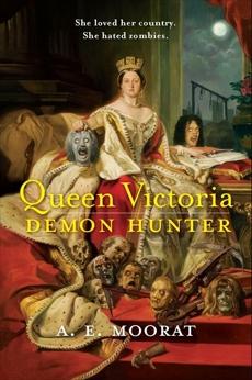 Queen Victoria: Demon Hunter, Moorat, A. E.