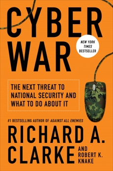 Cyber War: The Next Threat to National Security and What to Do About It, Knake, Robert & Clarke, Richard A. & Clarke, Richard A.