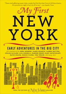 My First New York: Early Adventures in the Big City (As Remembered by Actors, Artists, Athletes, Chefs, Comedians, Filmmakers, Mayors, Models, Moguls, Porn Stars, Rockers, Writers, and Others), New York Magazine
