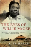 The Eyes of Willie McGee: A Tragedy of Race, Sex, and Secrets in the Jim Crow South, Heard, Alex