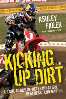 Kicking Up Dirt: A True Story of Determination, Deafness, and Daring, Fiolek, Ashley & Ryder, Caroline