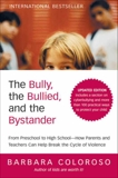 The Bully, the Bullied, and the Bystander: From Preschool to High School--How Parents and Teachers Can Help Break the Cycle (Updated Edition), Coloroso, Barbara