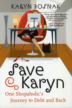 Save Karyn: One Shopaholic's Journey to Debt and Back, Bosnak, Karyn