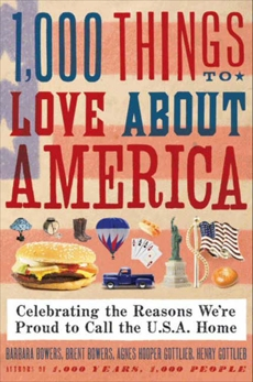 1,000 Things to Love About America: Celebrating the Reasons We're Proud to Call the U.S.A. Home, Bowers, Barbara & Gottlieb, Henry & Gottlieb, Agnes & Bowers, Brent