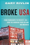 Broke, USA: From Pawnshops to Poverty, Inc.—How the Working Poor Became Big Business, Rivlin, Gary