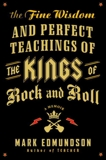 The Fine Wisdom and Perfect Teachings of the Kings of Rock and Roll: A Memoir, Edmundson, Mark