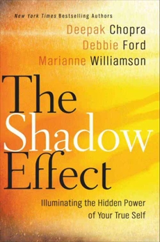 The Shadow Effect: Illuminating the Hidden Power of Your True Self, Chopra, Deepak & Chopra, Deepak & Ford, Debbie & Williamson, Marianne
